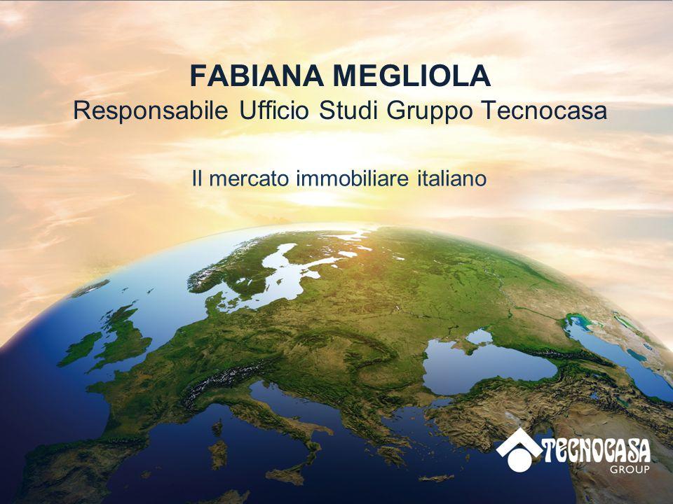 FABIANA MEGLIOLA Responsabile Ufficio Studi Gruppo Tecnocasa Il mercato immobiliare italiano