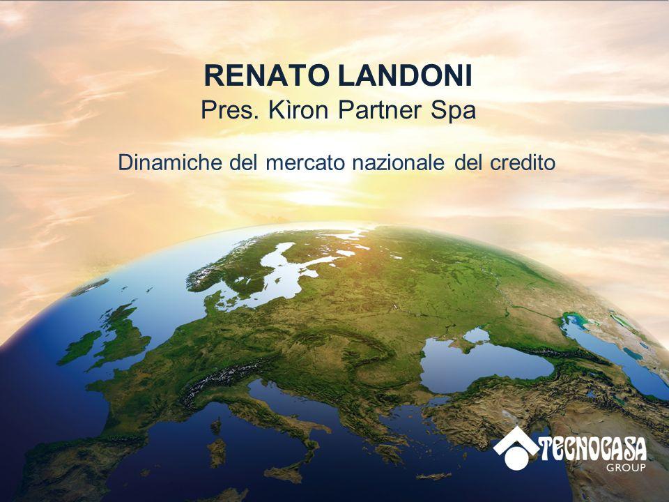 RENATO LANDONI Pres. Kìron Partner Spa Dinamiche del mercato nazionale del credito