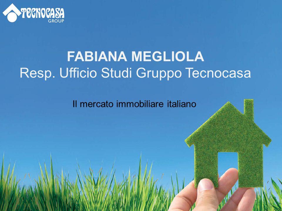 FABIANA MEGLIOLA Resp. Ufficio Studi Gruppo Tecnocasa Il mercato immobiliare italiano