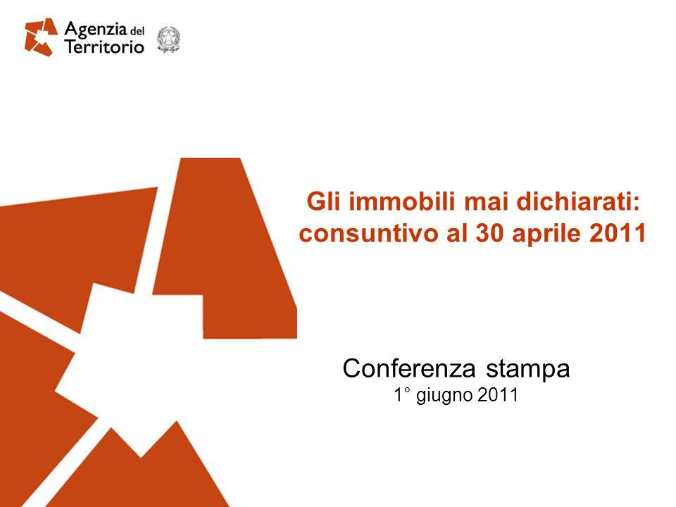 Gli immobili mai dichiarati: consuntivo al 30 aprile 2011 Conferenza stampa 1° giugno 2011