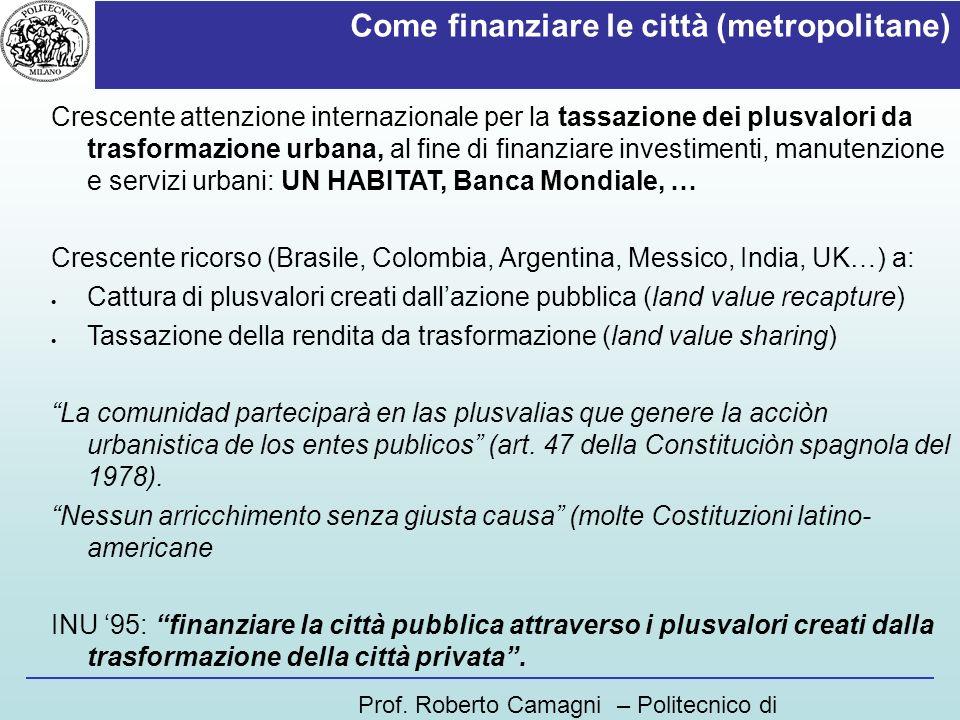 Come finanziare le città (metropolitane) Crescente attenzione internazionale per la tassazione dei plusvalori da trasformazione urbana, al fine di fin