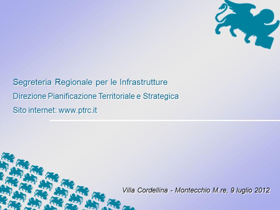 Segreteria Regionale per le Infrastrutture Direzione Pianificazione Territoriale e Strategica Sito internet: www.ptrc.it Segreteria Regionale per le Infrastrutture Direzione Pianificazione Territoriale e Strategica Sito internet: www.ptrc.it Villa Cordellina - Montecchio M.re, 9 luglio 2012