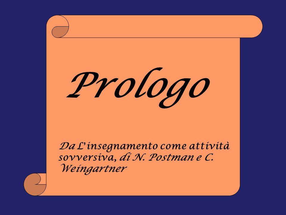 Da L insegnamento come attività sovversiva, di N. Postman e C. Weingartner Prologo