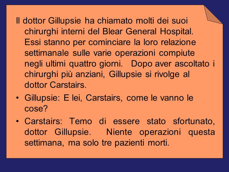 Il dottor Gillupsie ha chiamato molti dei suoi chirurghi interni del Blear General Hospital.