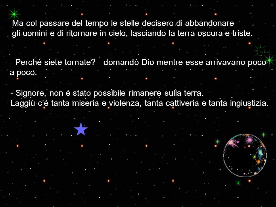 Ma col passare del tempo le stelle decisero di abbandonare gli uomini e di ritornare in cielo, lasciando la terra oscura e triste. - Perché siete torn
