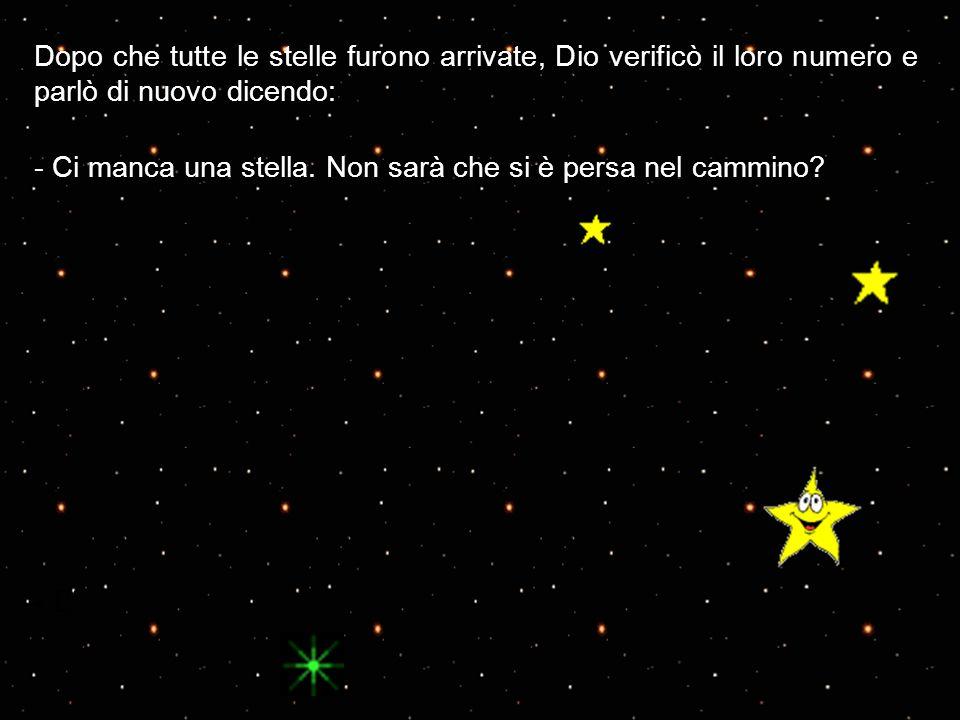 Dopo che tutte le stelle furono arrivate, Dio verificò il loro numero e parlò di nuovo dicendo: - Ci manca una stella. Non sarà che si è persa nel cam