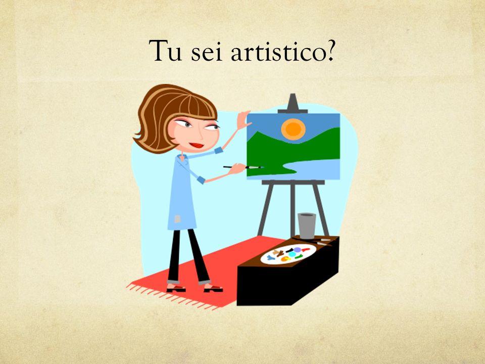 Tu sei artistico?