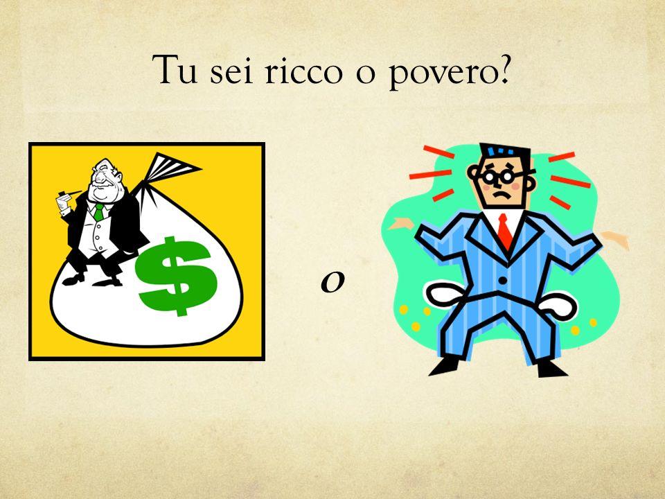 Tu sei ricco o povero? o