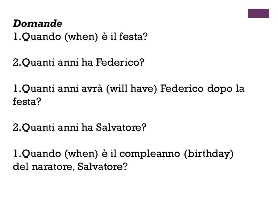 Domande 1.Quando (when) è il festa? 2.Quanti anni ha Federico? 1.Quanti anni avrà (will have) Federico dopo la festa? 2.Quanti anni ha Salvatore? 1.Qu