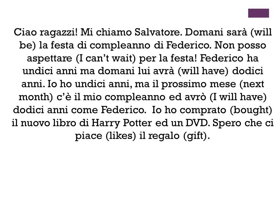 Ciao ragazzi! Mi chiamo Salvatore. Domani sarà (will be) la festa di compleanno di Federico. Non posso aspettare (I cant wait) per la festa! Federico