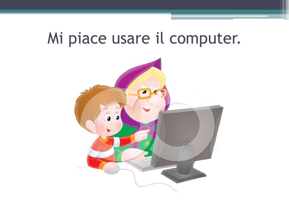 Mi piace usare il computer.