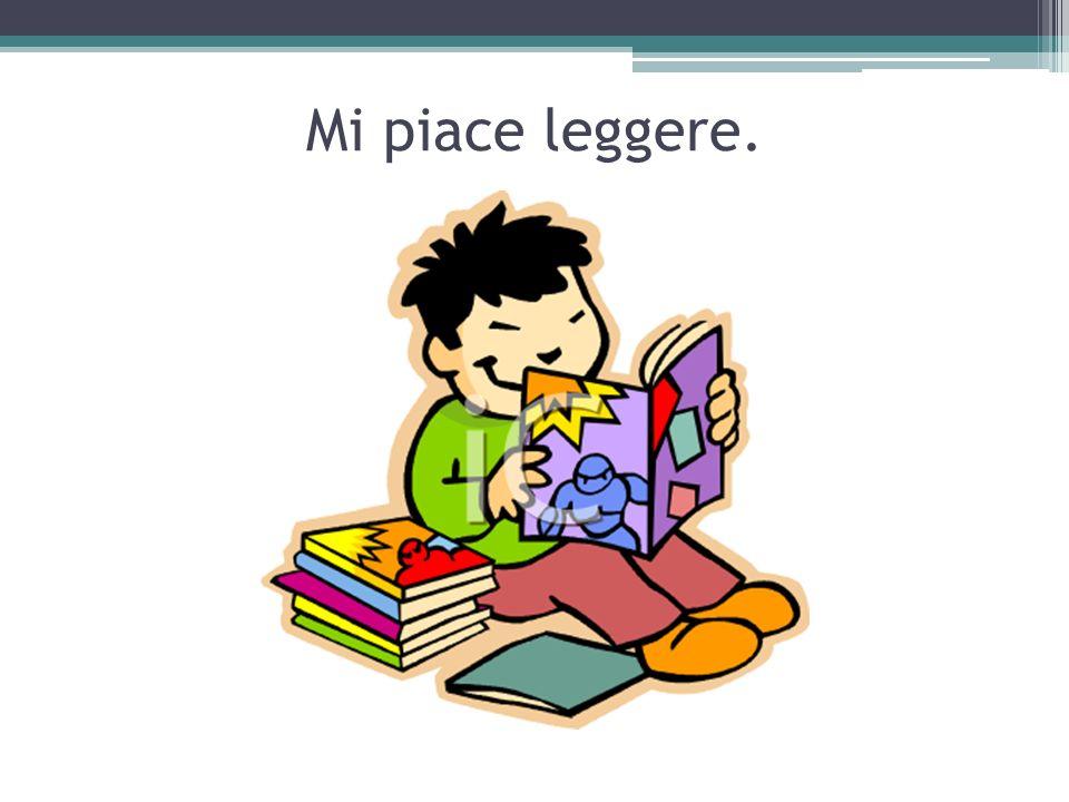 Mi piace leggere.