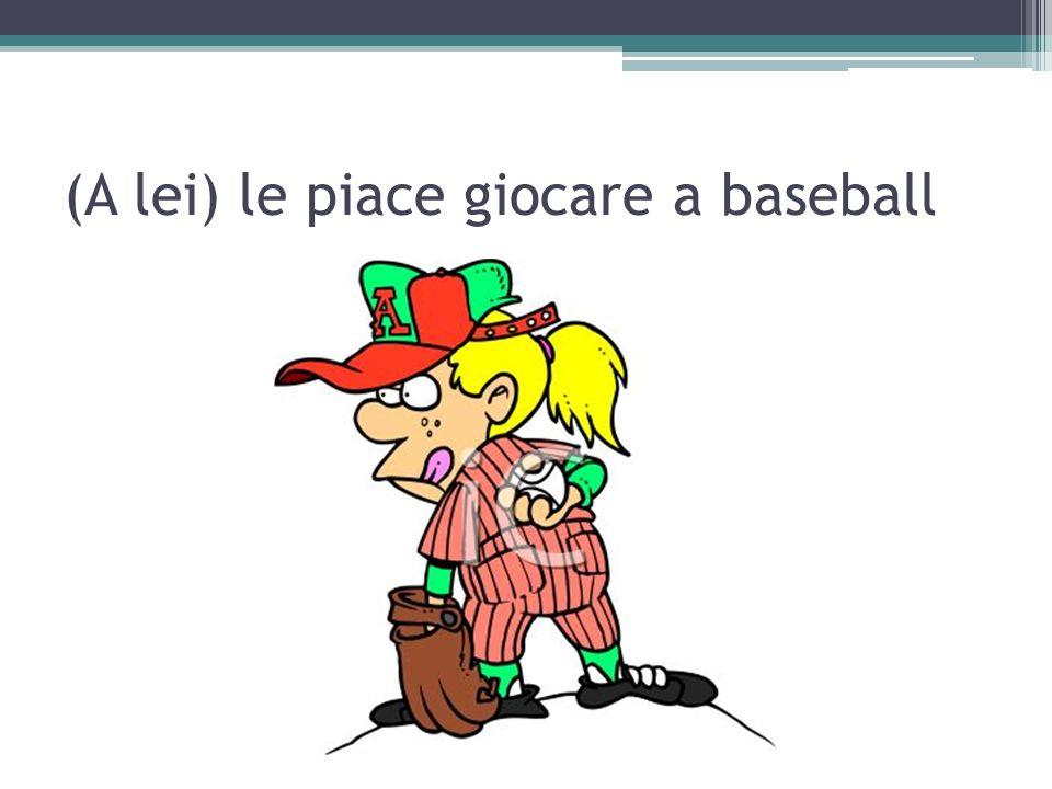 (A lei) le piace giocare a baseball