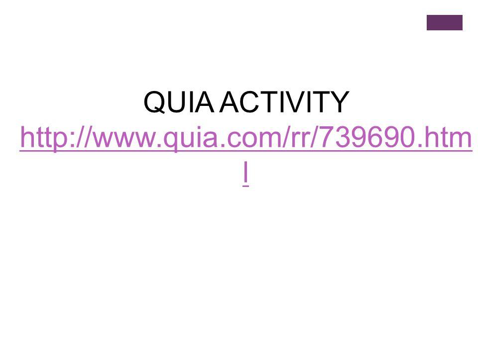 QUIA ACTIVITY http://www.quia.com/rr/739690.htm l