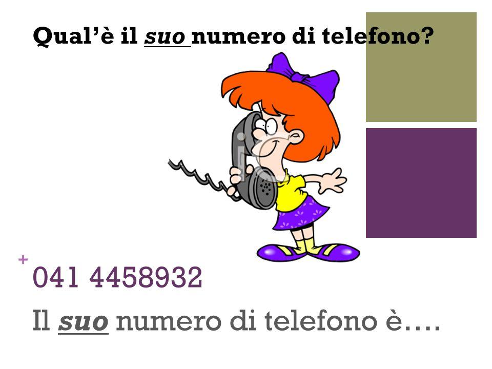 + 041 4458932 Il suo numero di telefono è…. Qualè il suo numero di telefono?