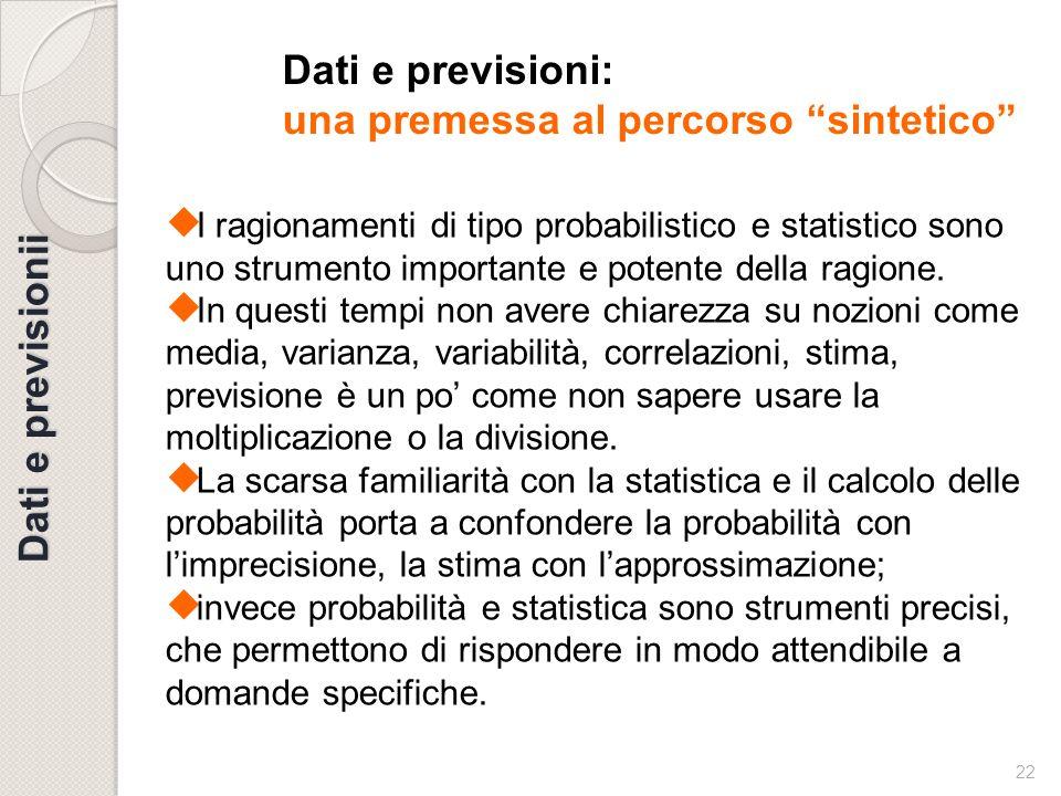 22 Dati e previsionii Dati e previsioni: una premessa al percorso sintetico I ragionamenti di tipo probabilistico e statistico sono uno strumento impo