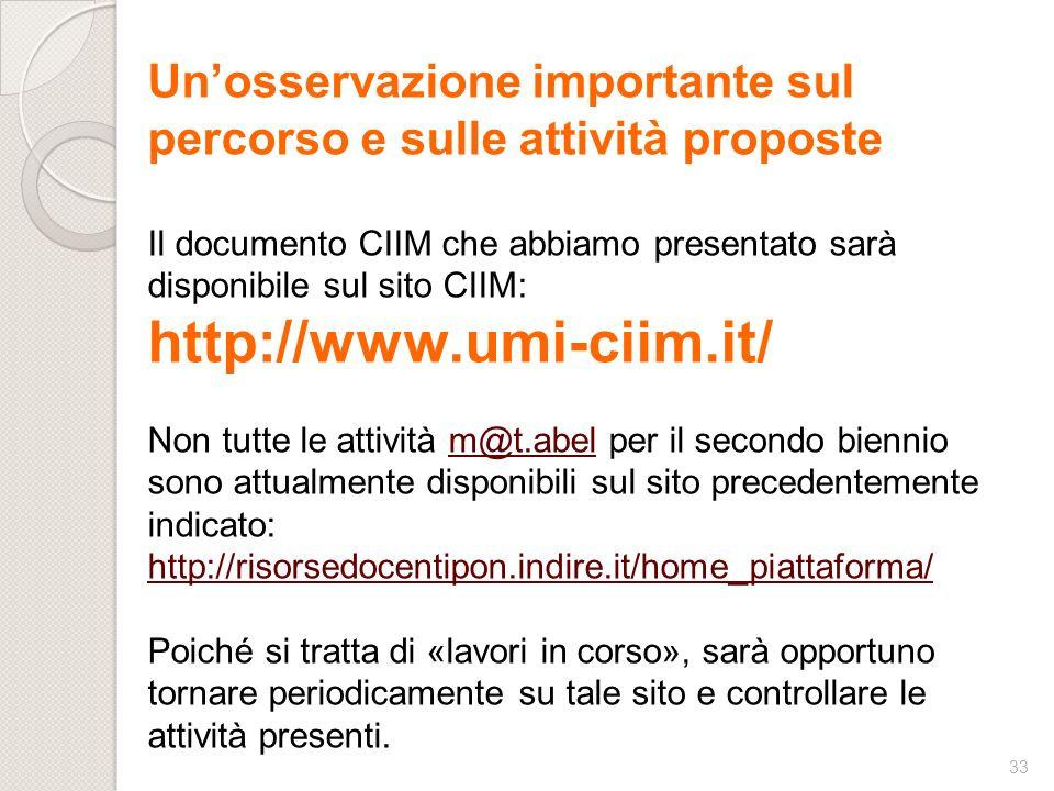 33 Unosservazione importante sul percorso e sulle attività proposte Il documento CIIM che abbiamo presentato sarà disponibile sul sito CIIM: http://ww