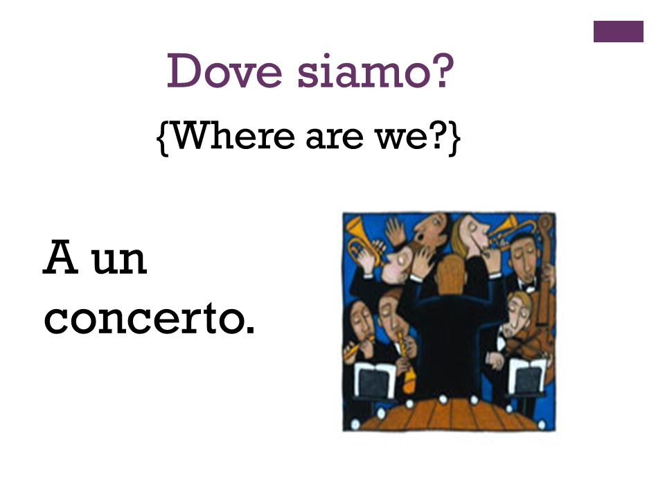 {Where are we } Dove siamo A un concerto.