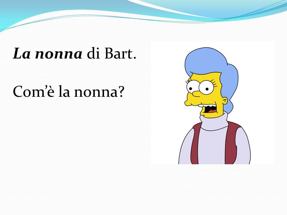 La nonna di Bart. Comè la nonna?