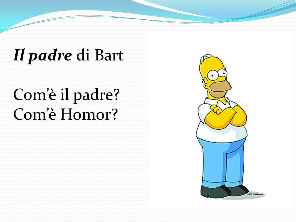 Il padre di Bart Comè il padre? Comè Homor?