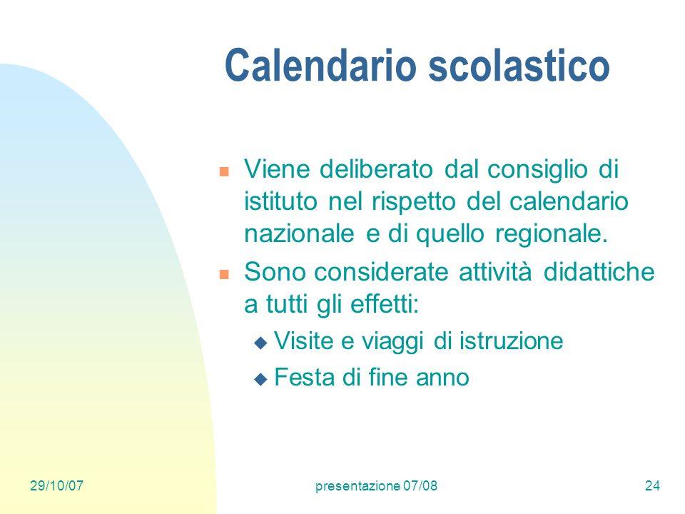 29/10/07presentazione 07/0824 Calendario scolastico Viene deliberato dal consiglio di istituto nel rispetto del calendario nazionale e di quello regionale.