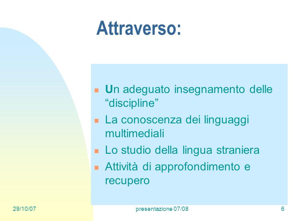 29/10/07presentazione 07/086 Attraverso: Un adeguato insegnamento delle discipline La conoscenza dei linguaggi multimediali Lo studio della lingua str