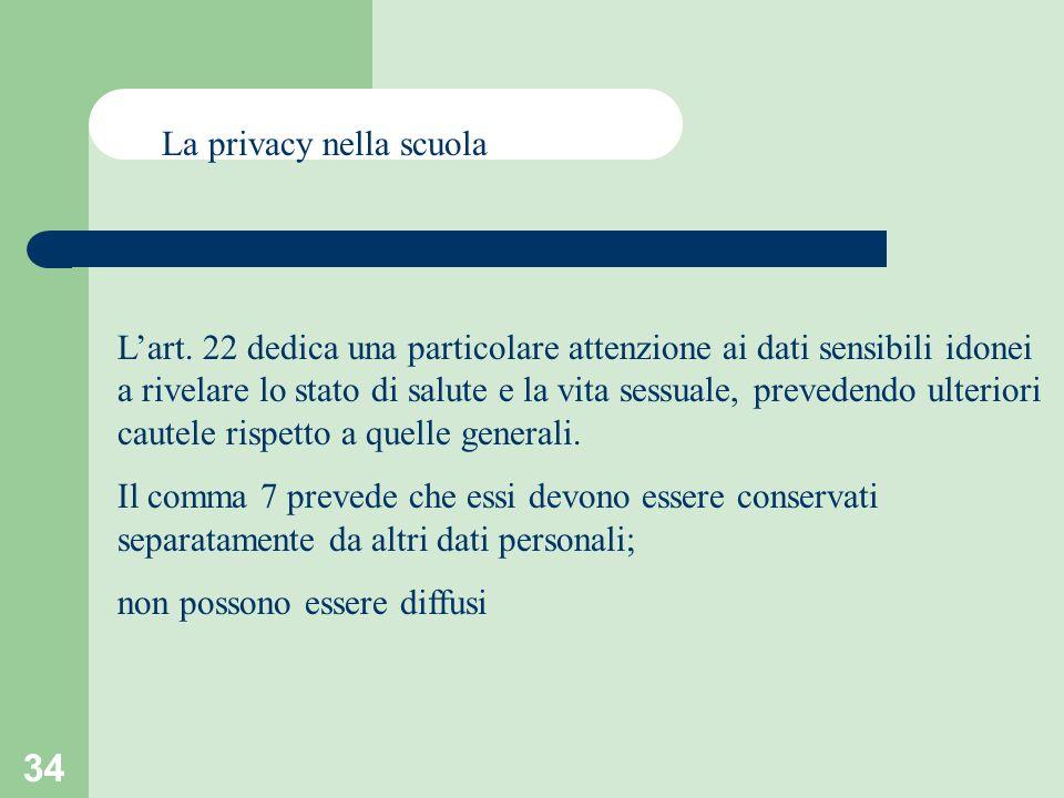 34 La privacy nella scuola Lart. 22 dedica una particolare attenzione ai dati sensibili idonei a rivelare lo stato di salute e la vita sessuale, preve
