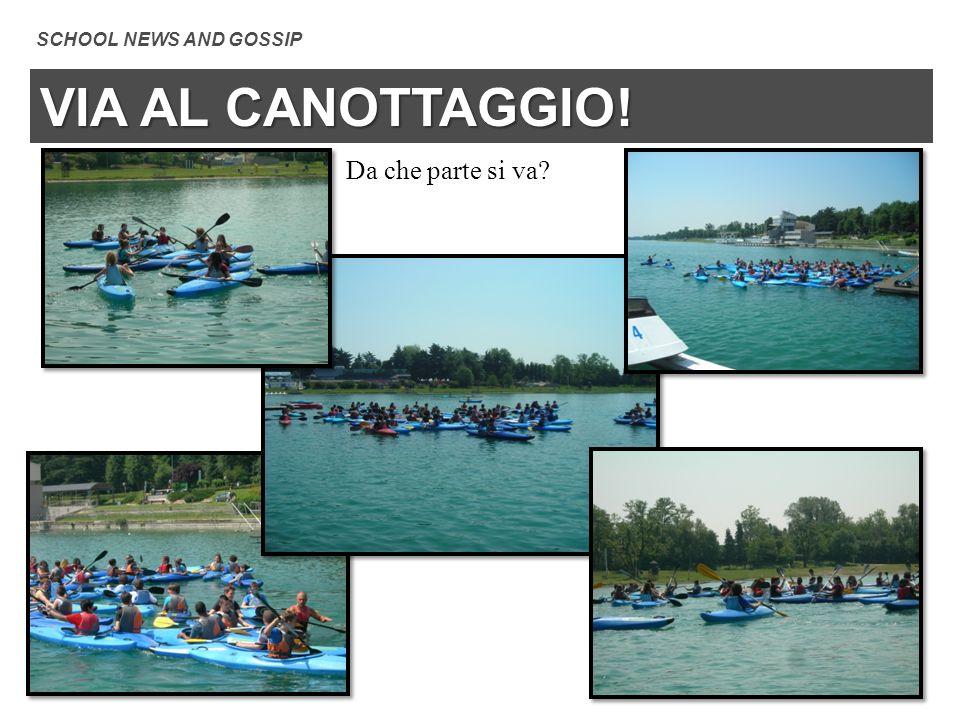 VIA AL CANOTTAGGIO! SCHOOL NEWS AND GOSSIP Da che parte si va?
