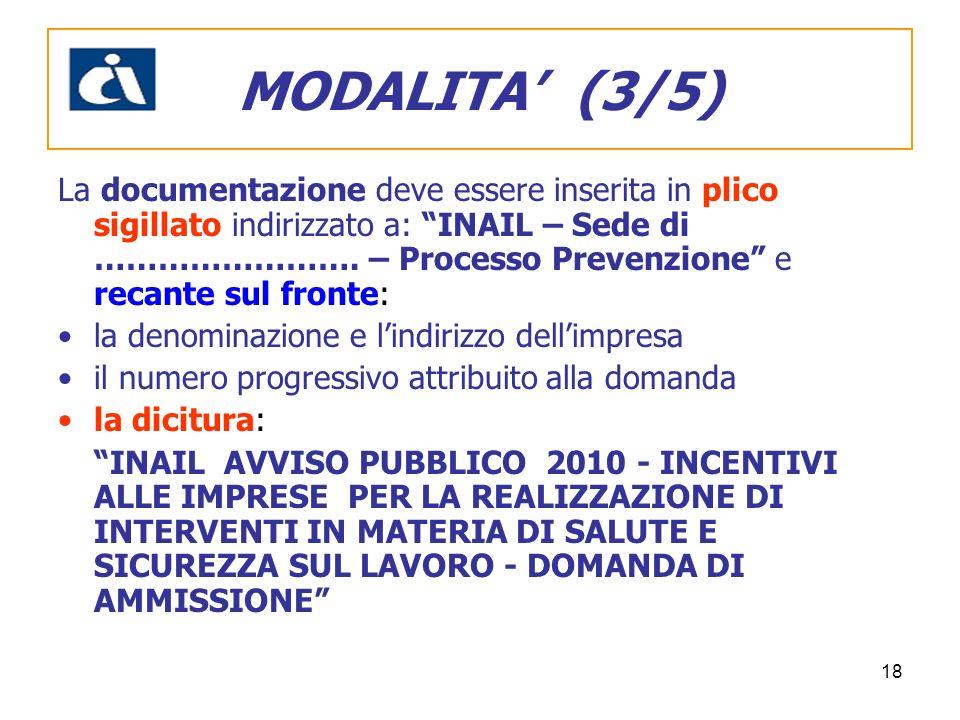 18 La documentazione deve essere inserita in plico sigillato indirizzato a: INAIL – Sede di ……………………. – Processo Prevenzione e recante sul fronte: la