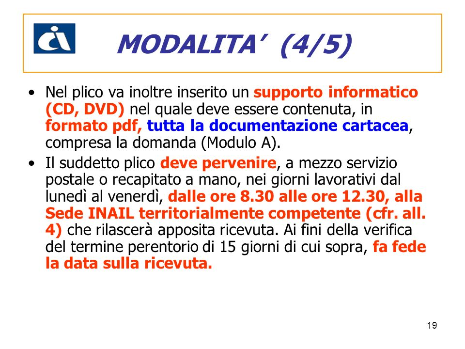 19 Nel plico va inoltre inserito un supporto informatico (CD, DVD) nel quale deve essere contenuta, in formato pdf, tutta la documentazione cartacea,
