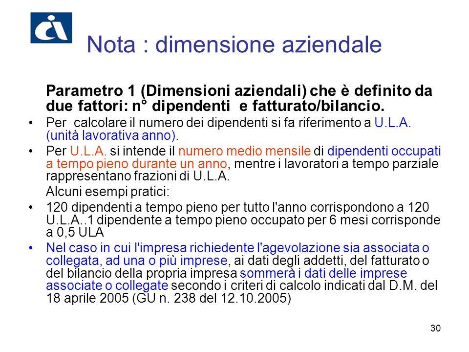 30 Nota : dimensione aziendale Parametro 1 (Dimensioni aziendali) che è definito da due fattori: n° dipendenti e fatturato/bilancio. Per calcolare il