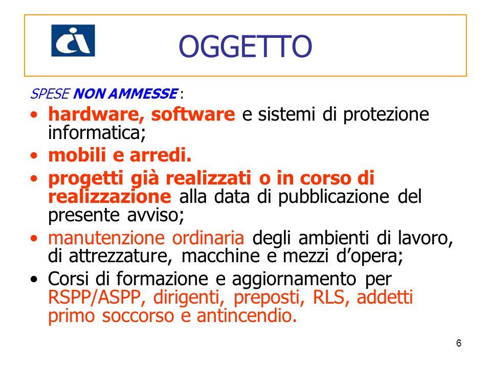 6 SPESE NON AMMESSE : hardware, software e sistemi di protezione informatica; mobili e arredi. progetti già realizzati o in corso di realizzazione all