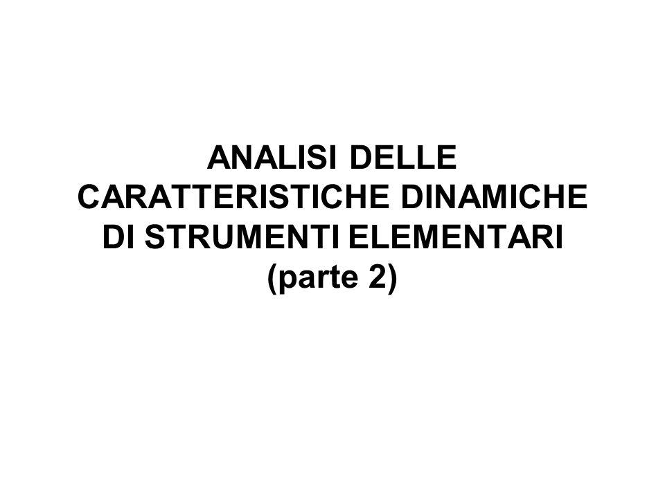 ANALISI DELLE CARATTERISTICHE DINAMICHE DI STRUMENTI ELEMENTARI (parte 2)