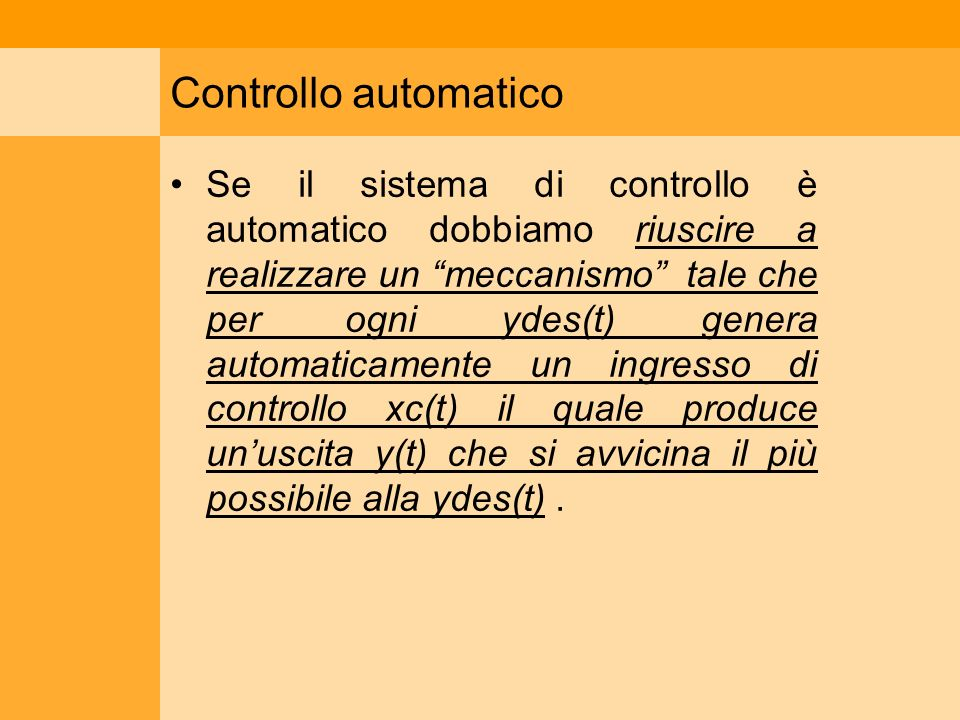 Controllo automatico Se il sistema di controllo è automatico dobbiamo riuscire a realizzare un meccanismo tale che per ogni ydes(t) genera automaticam