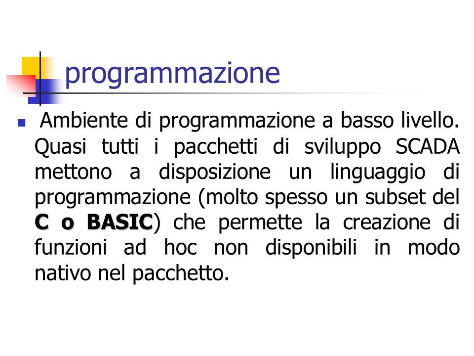 programmazione C o BASIC Ambiente di programmazione a basso livello. Quasi tutti i pacchetti di sviluppo SCADA mettono a disposizione un linguaggio di
