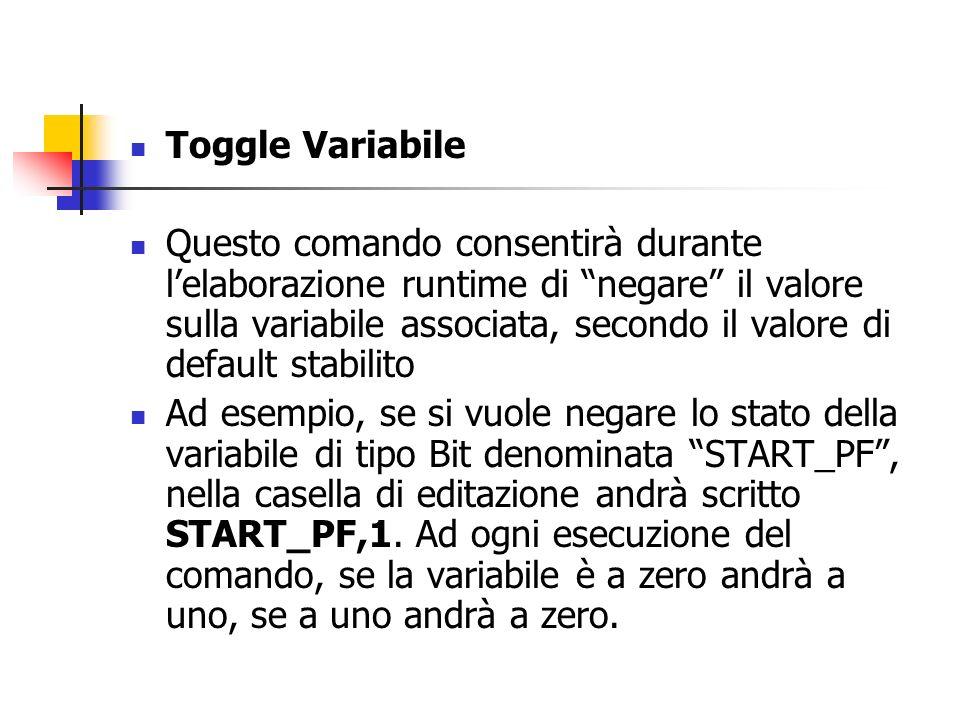 Toggle Variabile Questo comando consentirà durante lelaborazione runtime di negare il valore sulla variabile associata, secondo il valore di default s