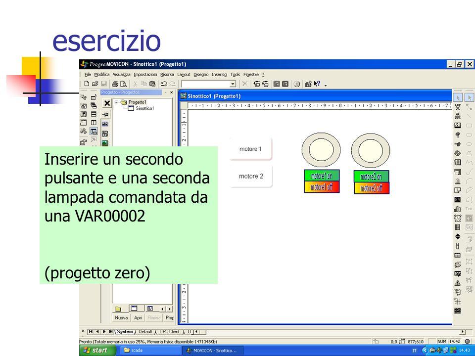 esercizio Inserire un secondo pulsante e una seconda lampada comandata da una VAR00002 (progetto zero)
