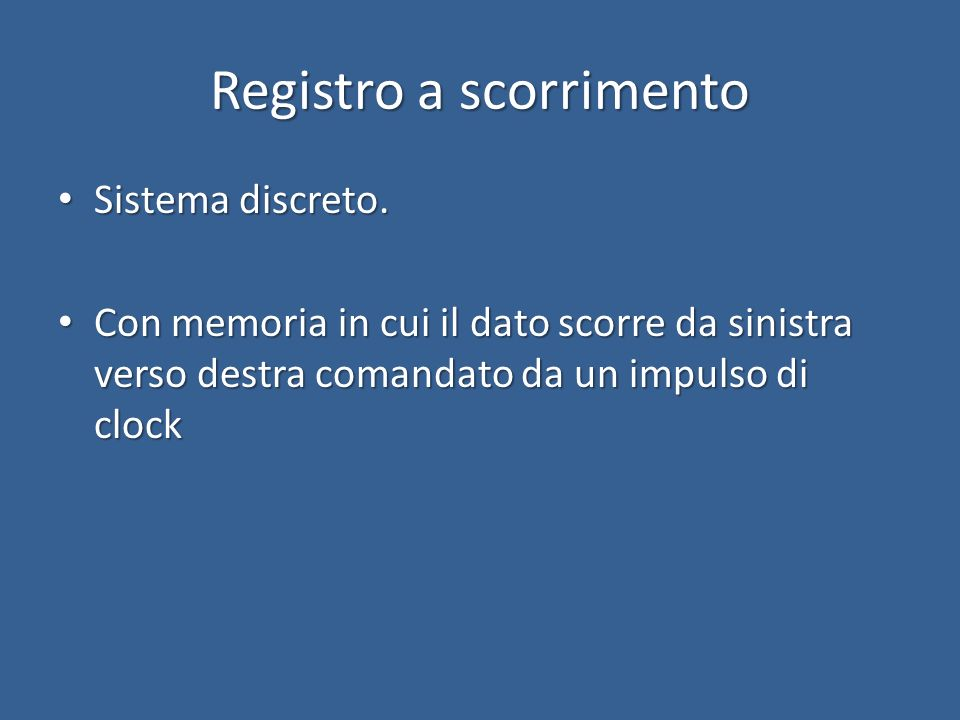 Registro a scorrimento (shift register) Serial In Serial Out (SISO) a 4 bit In Ck Out D Q Ck D Q Ck D Q Ck D Q Ck In Out 0 1 2 3 4 t