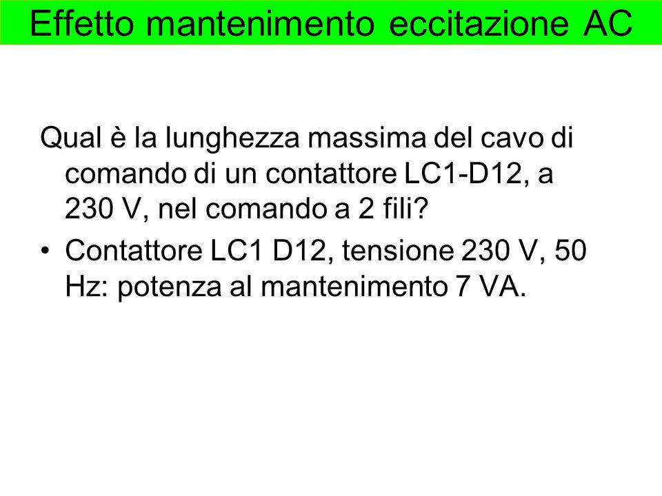 Effetto mantenimento eccitazione AC Qual è la lunghezza massima del cavo di comando di un contattore LC1-D12, a 230 V, nel comando a 2 fili.