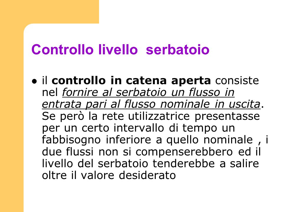 Controllo livello serbatoio il controllo in catena aperta consiste nel fornire al serbatoio un flusso in entrata pari al flusso nominale in uscita. Se