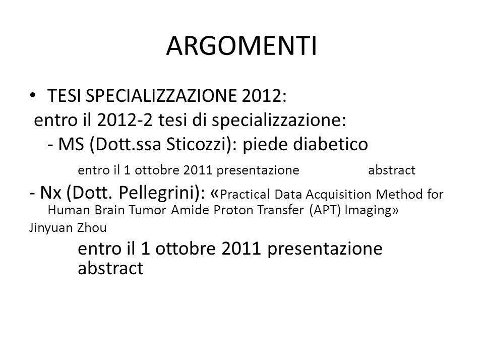 ARGOMENTI TESI SPECIALIZZAZIONE 2012: entro il 2012-2 tesi di specializzazione: - MS (Dott.ssa Sticozzi): piede diabetico entro il 1 ottobre 2011 presentazione abstract - Nx (Dott.