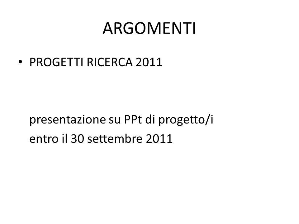 ARGOMENTI PROGETTI RICERCA 2011 presentazione su PPt di progetto/i entro il 30 settembre 2011