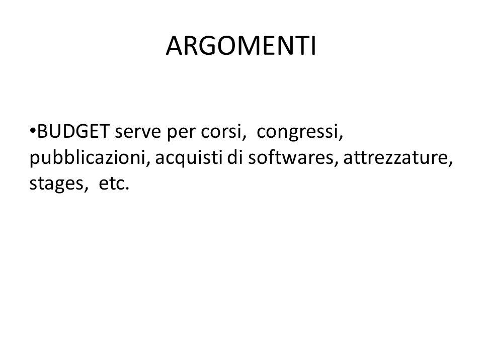 ARGOMENTI BUDGET serve per corsi, congressi, pubblicazioni, acquisti di softwares, attrezzature, stages, etc.