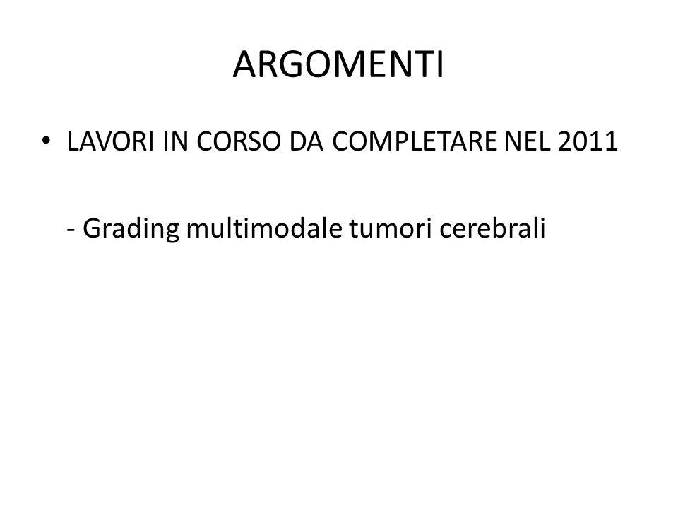 ARGOMENTI LAVORI IN CORSO DA COMPLETARE NEL 2011 - Grading multimodale tumori cerebrali