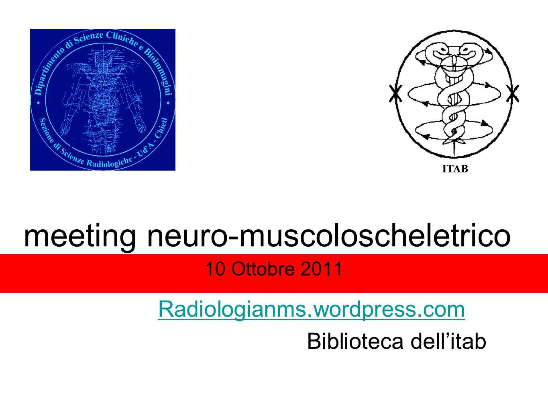 meeting neuro-muscoloscheletrico 10 Ottobre 2011 Biblioteca dellitab Radiologianms.wordpress.com