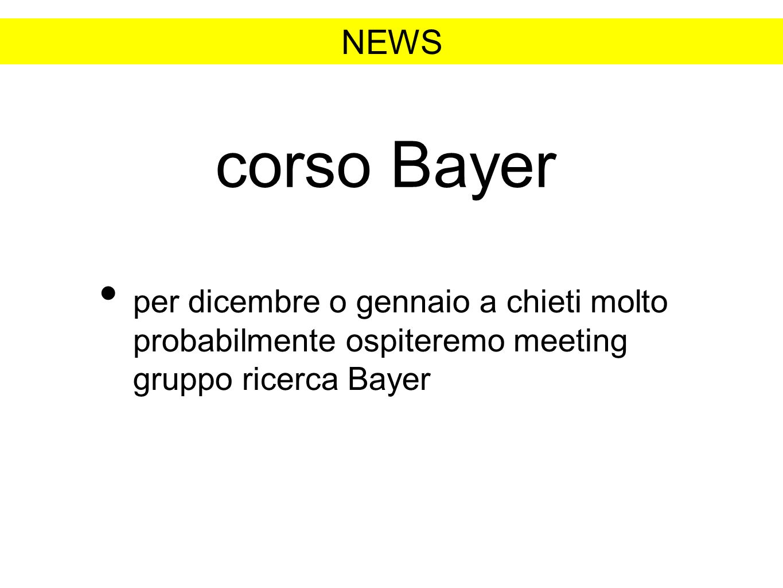 corso Bayer per dicembre o gennaio a chieti molto probabilmente ospiteremo meeting gruppo ricerca Bayer NEWS