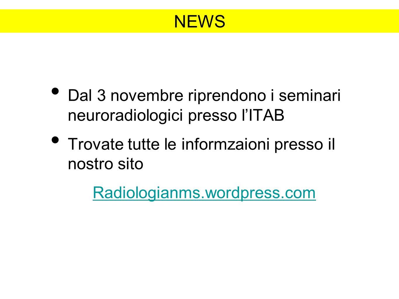 Dal 3 novembre riprendono i seminari neuroradiologici presso lITAB Trovate tutte le informzaioni presso il nostro sito Radiologianms.wordpress.com NEWS