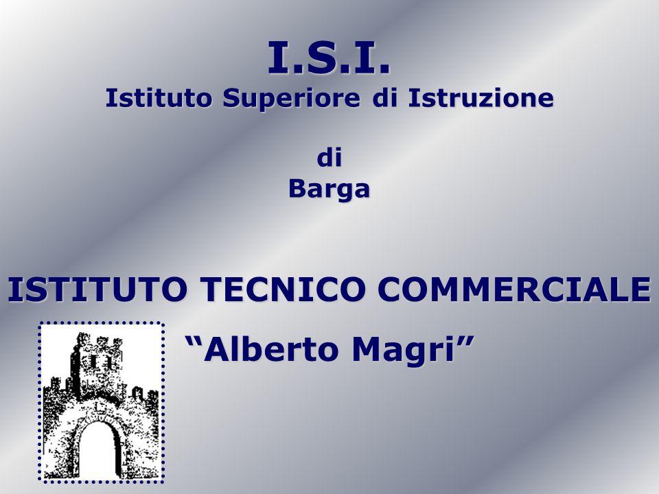 I.S.I. Istituto Superiore di Istruzione diBarga ISTITUTO TECNICO COMMERCIALE Alberto Magri