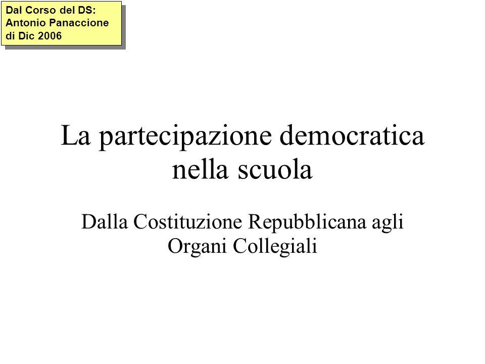 La partecipazione democratica nella scuola Dalla Costituzione Repubblicana agli Organi Collegiali Dal Corso del DS: Antonio Panaccione di Dic 2006