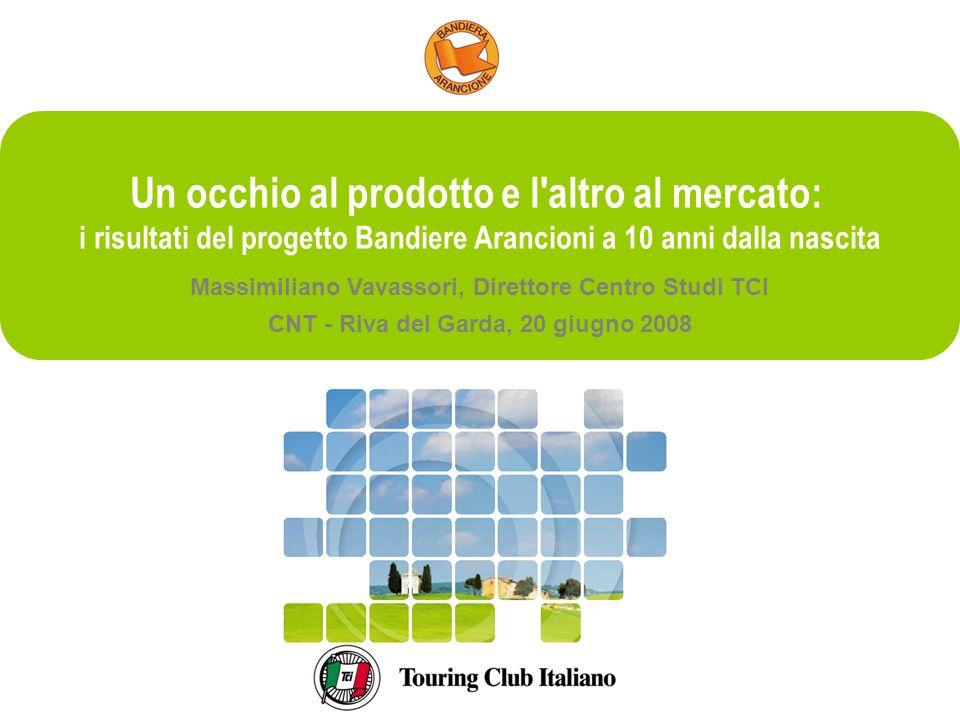 Un occhio al prodotto e l altro al mercato: i risultati del progetto Bandiere Arancioni a 10 anni dalla nascita Massimiliano Vavassori, Direttore Centro Studi TCI CNT - Riva del Garda, 20 giugno 2008